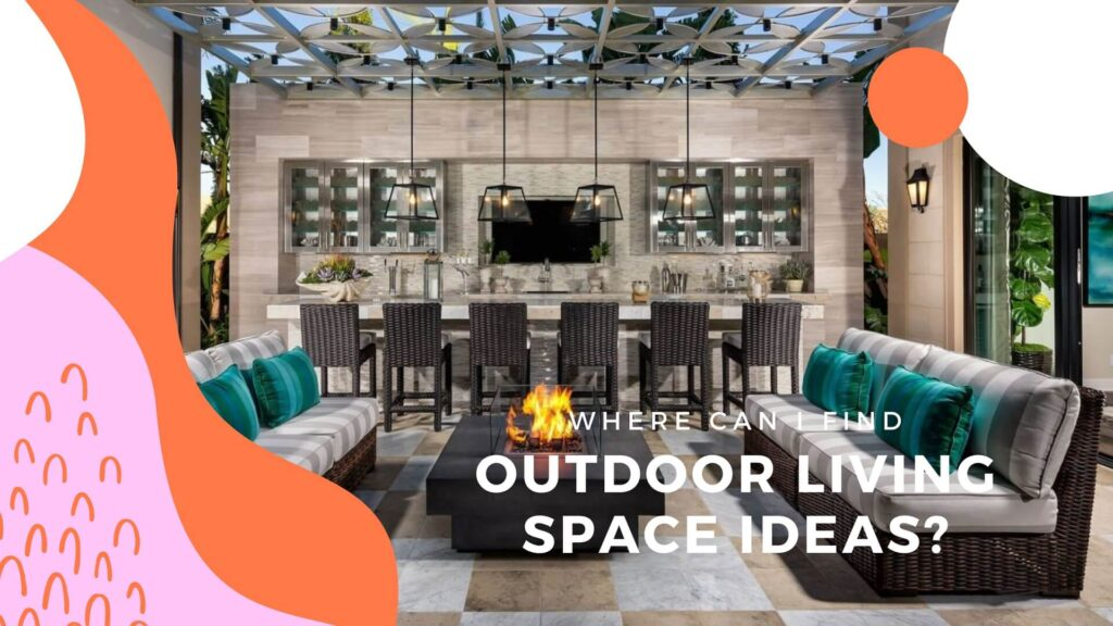 Where Can I Find Outdoor Living Space Ideas